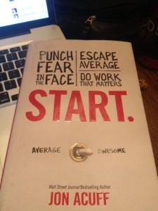 Punch fear in the face.  Escape average.  Do work that matters.  Average-Awesome